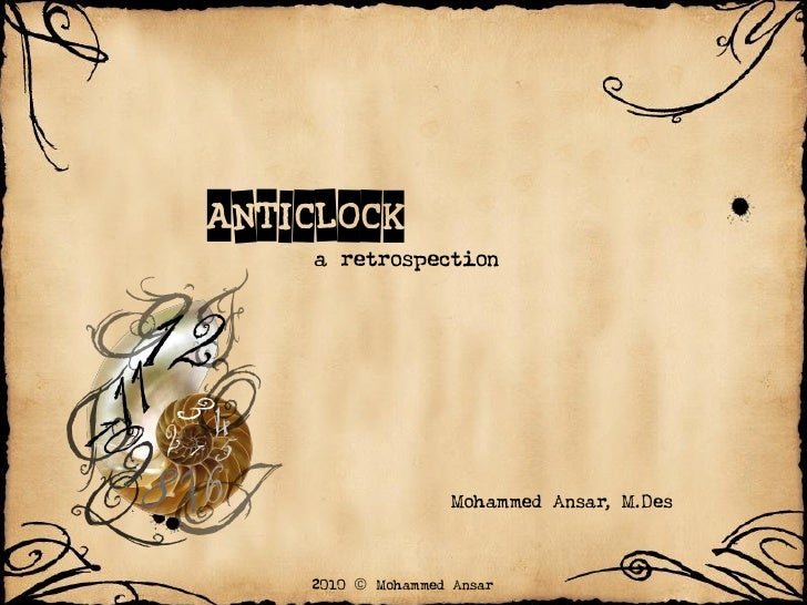 Anticlock     a retrospection                         Mohammed Ansar, M.Des       2010  Mohammed Ansar