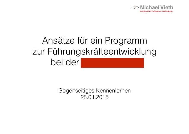 Michael Vieth Erfolgreicher. Zufriedener. Nachhaltiger. Ansätze für ein Programm  zur Führungskräfteentwicklung  bei der...