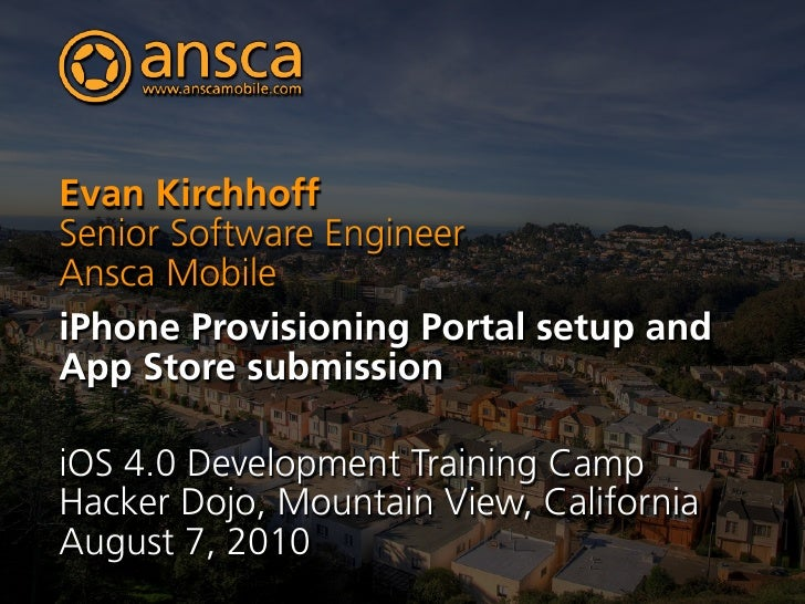 Evan Kirchhoff Senior Software Engineer Ansca Mobile iPhone Provisioning Portal setup and App Store submission  iOS 4.0 De...