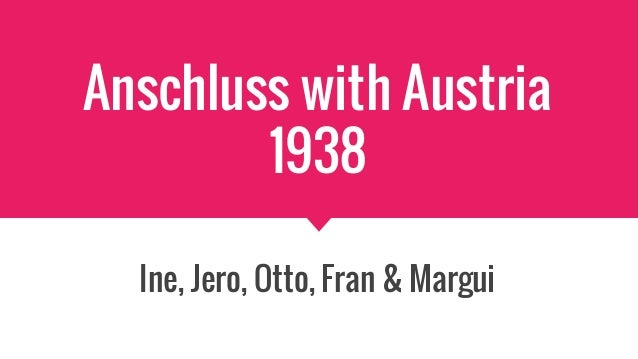 Anschluss with Austria 1938 Ine, Jero, Otto, Fran & Margui