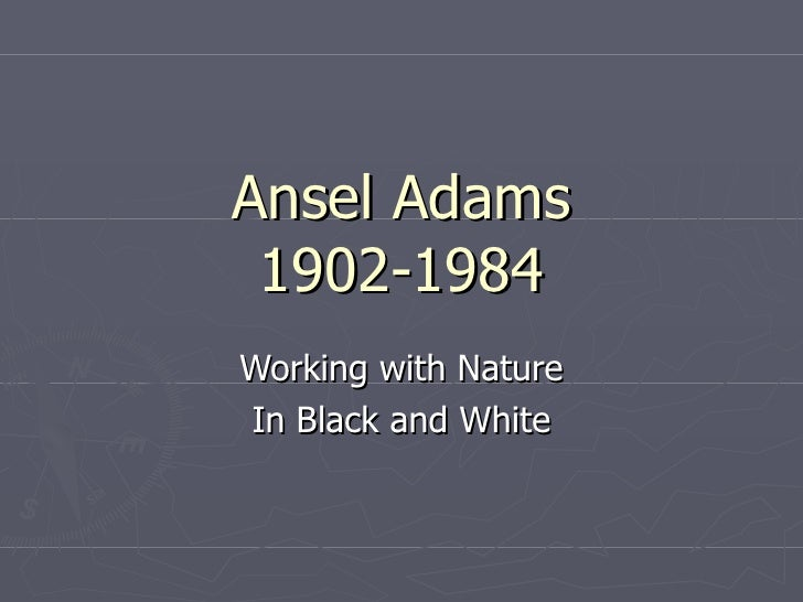 Ansel Adams 1902-1984 Working with Nature In Black and White