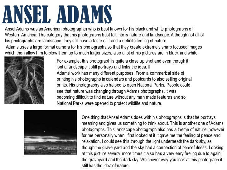 ANSEL ADAMSAnsel Adams was an American photographer who is best known for his black and white photographs ofWestern Americ...