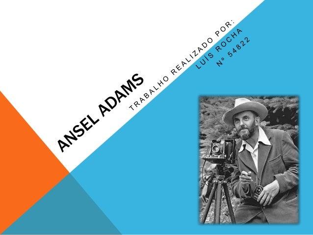 INTRODUÇÃOAnsel Adams foi um fotógrafo americano que apesar da sua  ambição para ser Pianista obteve muito mais reconhecim...