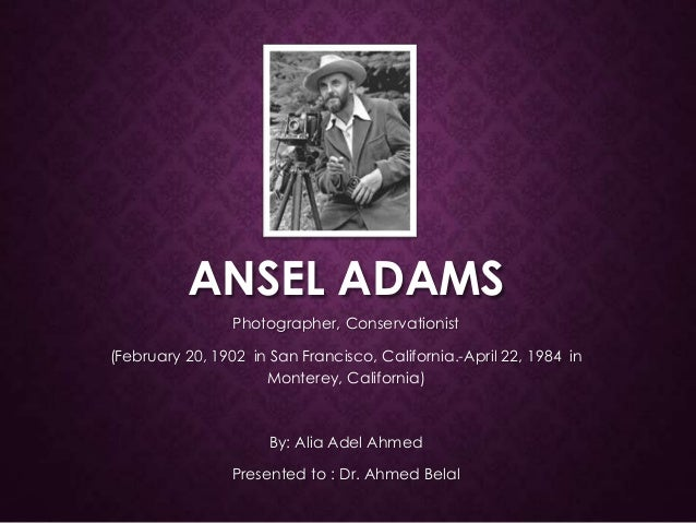 ANSEL ADAMS Photographer, Conservationist (February 20, 1902 in San Francisco, California.-April 22, 1984 in Monterey, Cal...