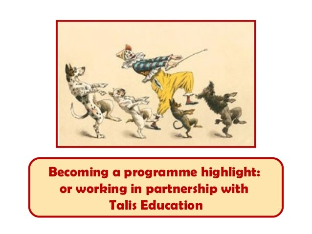 Becoming a programme highlight: or working in partnership with        Talis Education