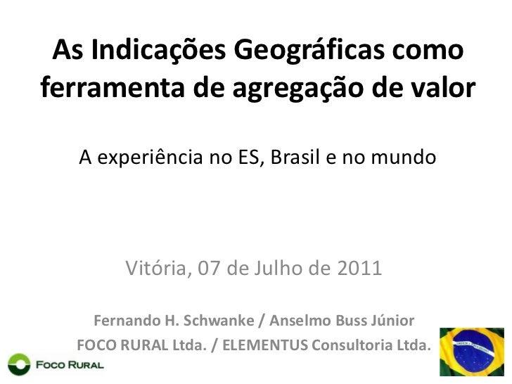As Indicações Geográficas como ferramenta de agregação de valor A experiência no ES, Brasil e no mundo <br />Vitória, 07 d...