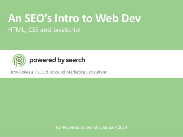 An SEO's Intro to Web Dev HTML, CSS and JavaScript  Troy Boileau | SEO & Inbound Marketing Consultant  For Powered by Sear...