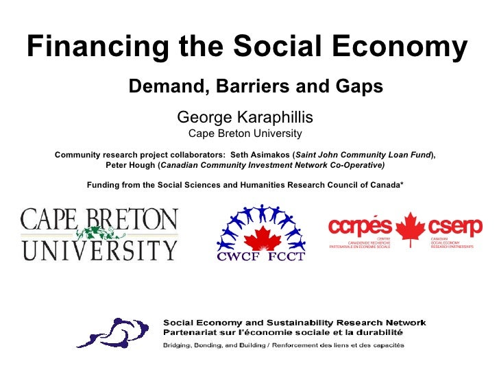 Financing the Social Economy    Demand, Barriers and Gaps George Karaphillis Cape Breton University Community research pro...