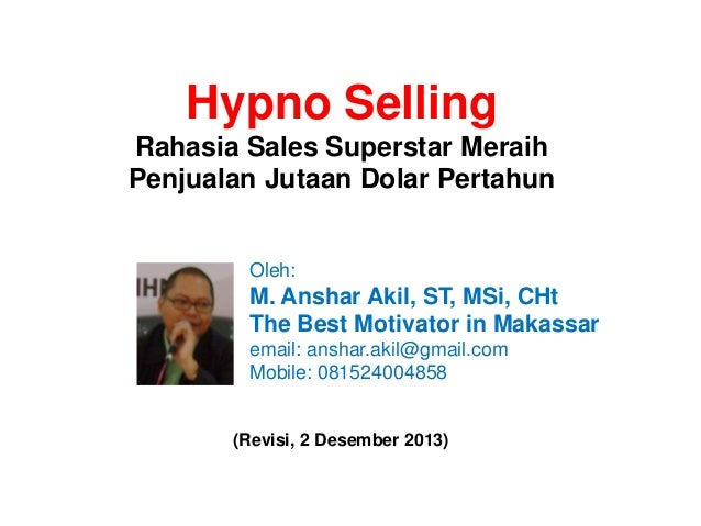 Hypno Selling Rahasia Sales Superstar Meraih Penjualan Jutaan Dolar Pertahun  Oleh:  M. Anshar Akil, ST, MSi, CHt The Best...