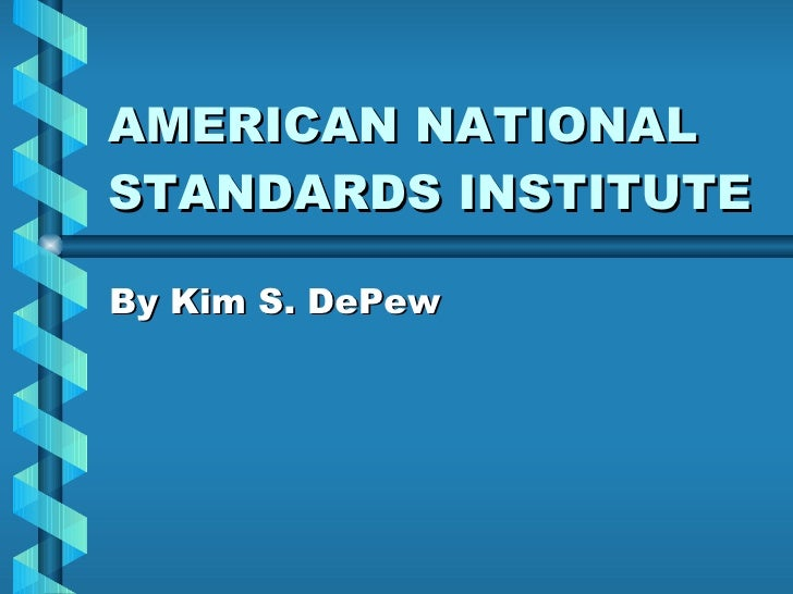 AMERICAN NATIONAL STANDARDS INSTITUTE  By Kim S. DePew