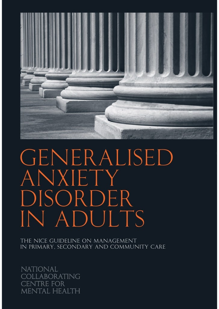 GeneralisedAnxietyDISORDERin adultsTHE NICE GUIDELINE ON MANAGEMENTIN PRIMARY, SECONDARY AND COMMUNITY CARE