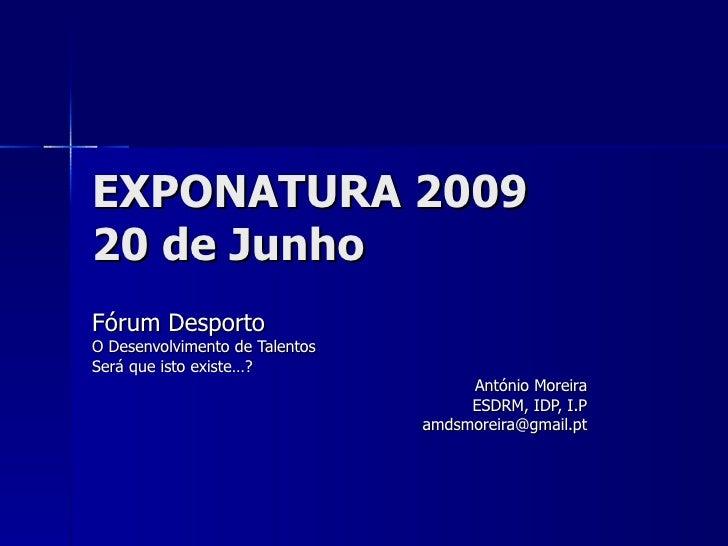 EXPONATURA 200920 de JunhoFórum DesportoO Desenvolvimento de TalentosSerá que isto existe…?                               ...