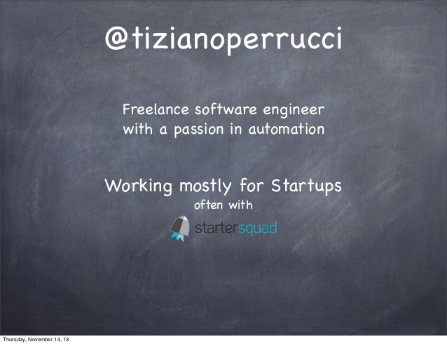 @tizianoperrucci Freelance software engineer with a passion in automation  Working mostly for Startups often with  Thursda...