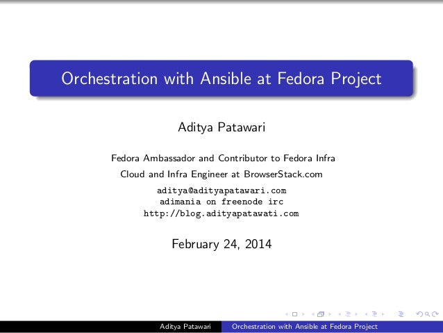 Orchestration with Ansible at Fedora Project Aditya Patawari Fedora Ambassador and Contributor to Fedora Infra Cloud and I...