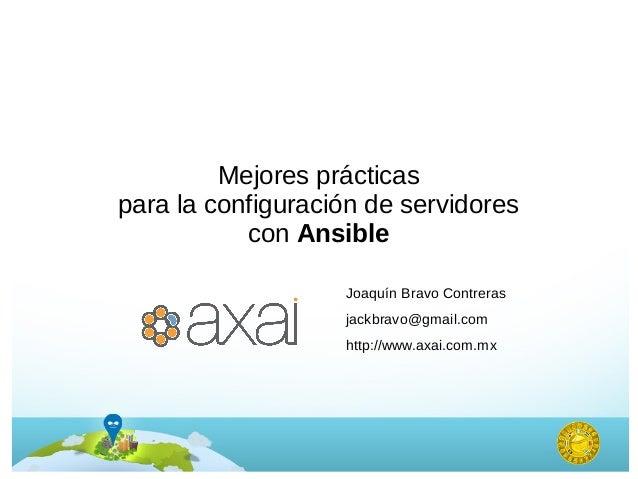 Mejores prácticas para la configuración de servidores con Ansible Joaquín Bravo Contreras jackbravo@gmail.com http://www.a...
