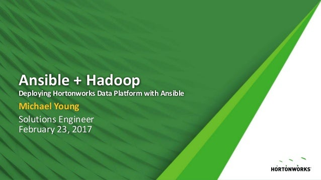Ansible + Hadoop Deploying Hortonworks Data Platform with Ansible Michael Young Solutions Engineer February 23, 2017
