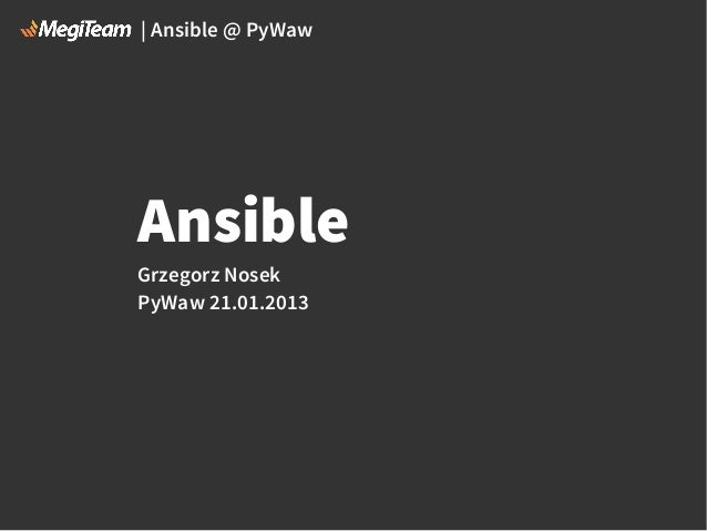 | Ansible @ PyWaw  Ansible Grzegorz Nosek PyWaw 21.01.2013
