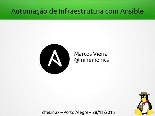 Automação de Infraestrutura com Ansible Marcos Vieira @minemonics TcheLinux – Porto Alegre – 28/11/2015