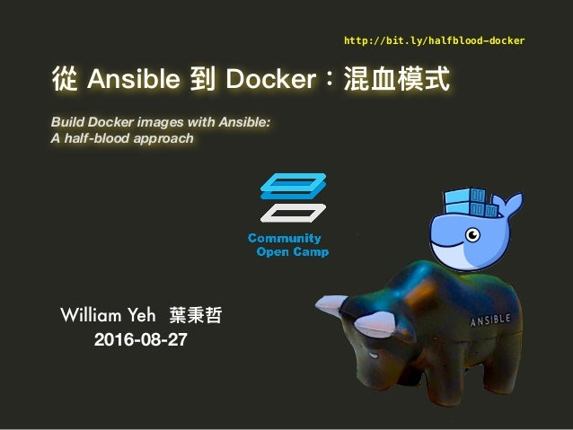 Build Docker images with Ansible: A half-blood approach William Yeh 