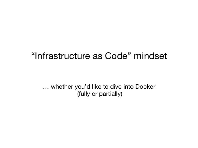 """… whether you'd like to dive into Docker (fully or partially) """"Infrastructure as Code"""" mindset"""