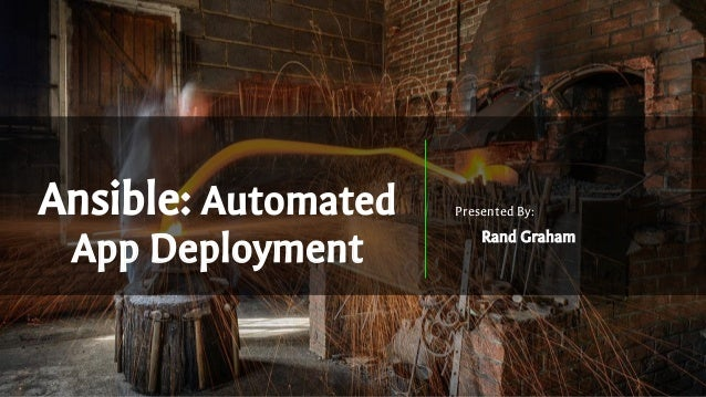 Ansible: Automated App Deployment Presented By: Rand Graham