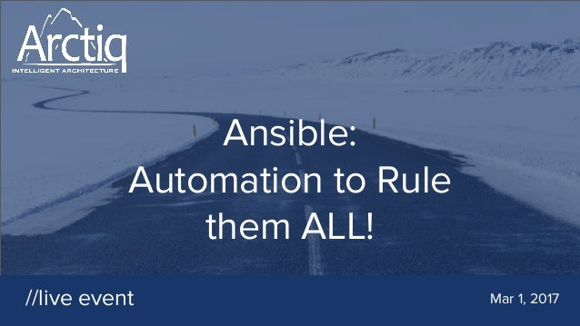 Ansible: Automation to Rule them ALL! //live event Mar 1, 2017