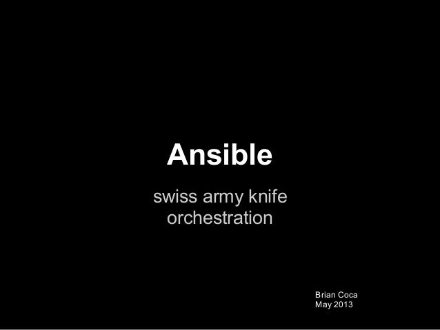 Ansibleswiss army knifeorchestrationBrian CocaMay 2013