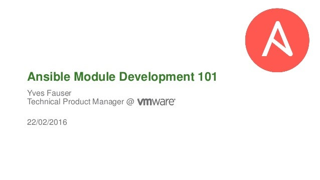 © 2014 VMware Inc. All rights reserved.© 2014 VMware Inc. All rights reserved. 22/02/2016 Ansible Module Development 101 Y...