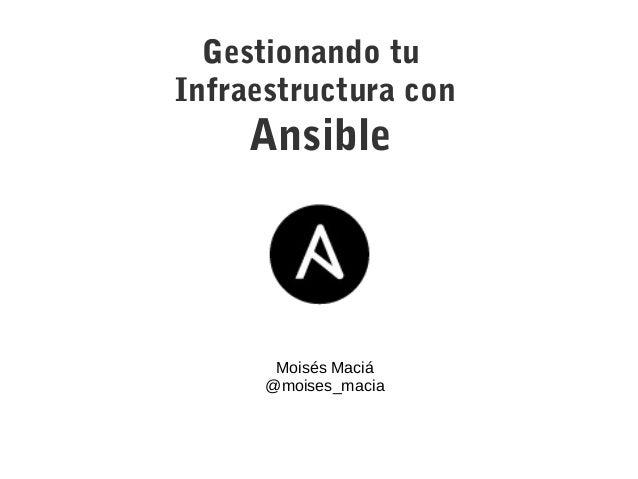 Gestionando tu Infraestructura con Ansible Moisés Maciá @moises_macia