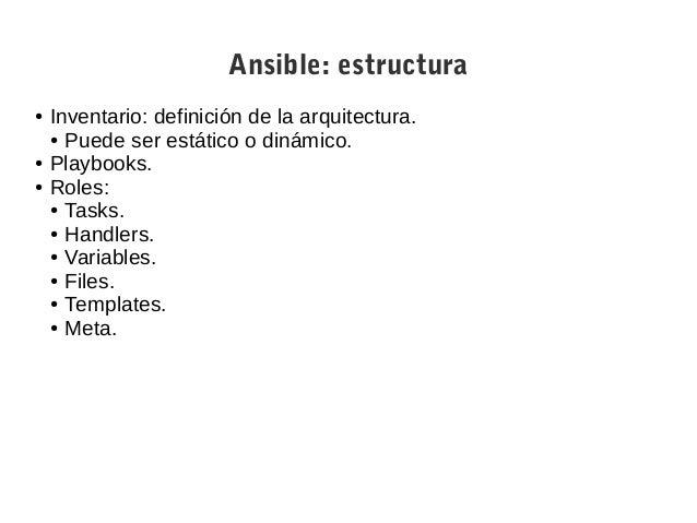 Ansible: ejecución $ ansible-playbook -i my_inventory my_playbook.yml ● -l webservers (solo se ejecuta para el grupo webse...
