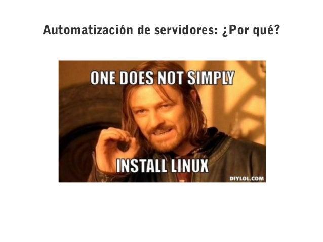 Automatización de servidores: ¿Por qué? ● Servicios cloud cada vez más sencillos y potentes. ● Recursos que escalan horizo...