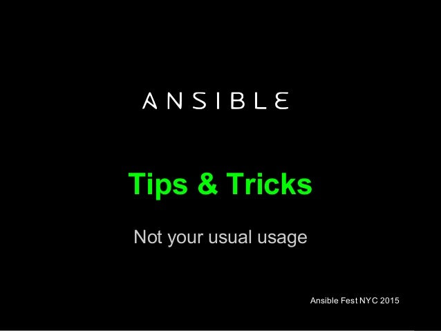 Tips & Tricks Not your usual usage Ansible Fest NYC 2015