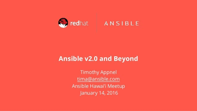 Ansible v2.0 and Beyond Timothy Appnel tima@ansible.com Ansible Hawai'i Meetup January 14, 2016