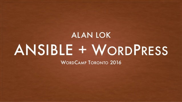 ANSIBLE + WORDPRESS WORDCAMP TORONTO 2016 ALAN LOK
