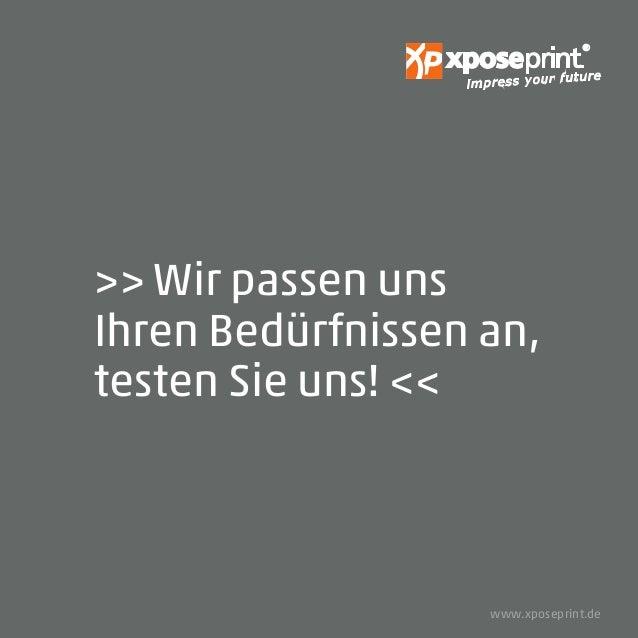 impress your future >> Wir passen uns Ihren Bedürfnissen an, testen Sie uns! << www.xposeprint.de