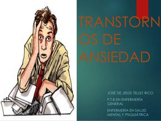 TRANSTORN OS DE ANSIEDAD JOSÉ DE JESÚS TELLEZ RICO P.T.B EN ENFERMERÍA GENERAL ENFERMERÍA EN SALUD MENTAL Y PSIQUIÁTRICA