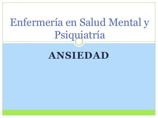 Enfermería en Salud Mental y Psiquiatría ANSIEDAD