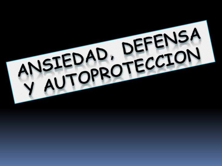 ANSIEDAD, DEFENSA Y AUTOPROTECCION<br />
