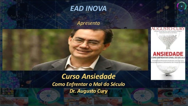 EAD INOVA Apresenta Curso Ansiedade Como Enfrentar o Mal do Século Dr. Augusto Cury