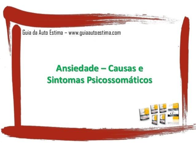Ansiedade – Causas e Sintomas Psicossomáticos Guia da Auto Estima – www.guiaautoestima.com