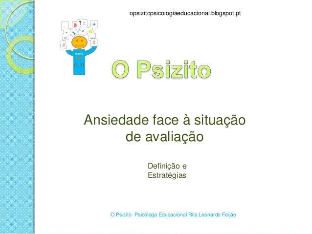 opsizitopsicologiaeducacional.blogspot.pt  Ansiedade face à situação de avaliação Definição e Estratégias  O Psizito- Psic...
