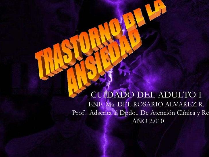 TRASTORNO DE LA  ANSIEDAD CUIDADO DEL ADULTO I ENF. Ma. DEL ROSARIO ALVAREZ R. Prof.  Adscrita al Dpdo.. De Atención Clíni...