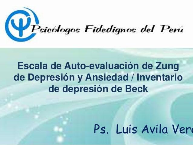 Escala de Auto-evaluación de Zungde Depresión y Ansiedad / Inventariode depresión de BeckPs. Luis Avila Vera