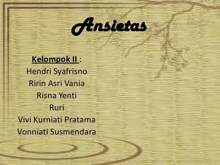 Ansietas<br />Kelompok II :<br />Hendri Syafrisno<br />Ririn Asri Vania<br />Risna Yenti<br />Ruri<br />Vivi Kurniati Prat...