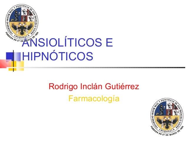 ANSIOLÍTICOS E HIPNÓTICOS Rodrigo Inclán Gutiérrez Farmacología