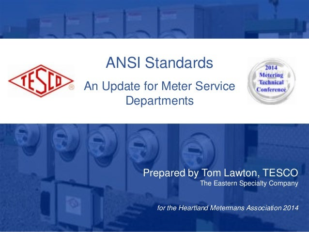 10/02/2012 Slide 1 ANSI Standards An Update for Meter Service Departments Prepared by Tom Lawton, TESCO The Eastern Specia...