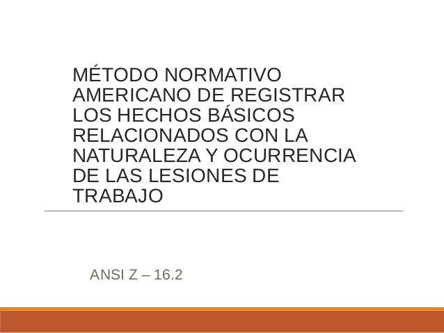 MÉTODO NORMATIVO AMERICANO DE REGISTRAR LOS HECHOS BÁSICOS RELACIONADOS CON LA NATURALEZA Y OCURRENCIA DE LAS LESIONES DE ...