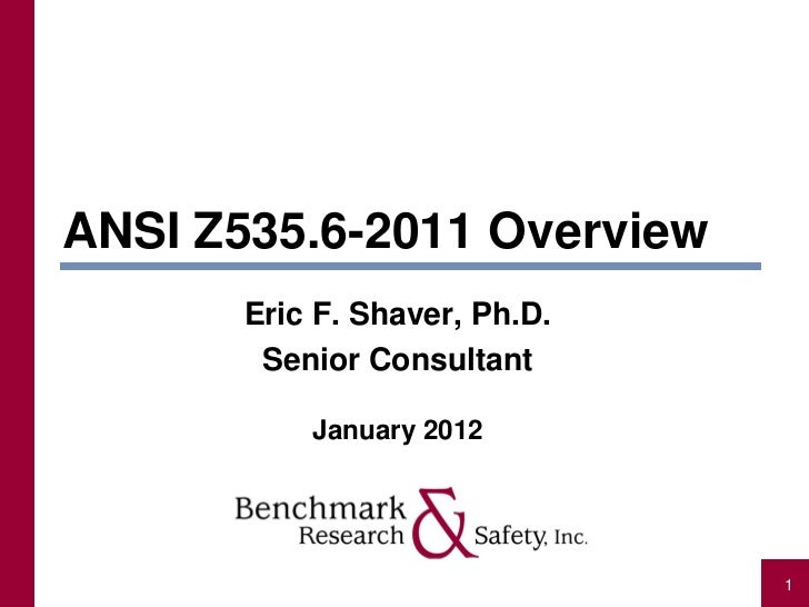 ANSI Z535.6-2011 Overview       Eric F. Shaver, Ph.D.        Senior Consultant           January 2012                     ...