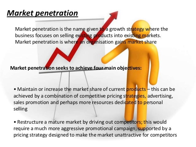 market penetration strategy dissertation The most common growth strategy is to focus on what you do best by emphasizing your current products in your current choosing a market penetration strategy.