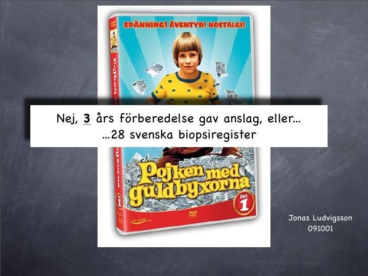 Nej, 3 års förberedelse gav anslag, eller...         ...28 svenska biopsiregister                                         ...